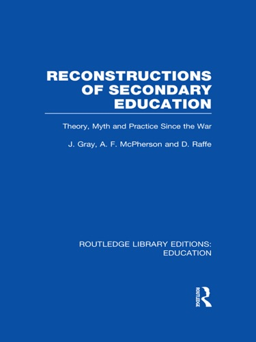John Gray, Andrew McPherson & David Raffe - Reconstructions of Secondary Education