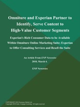 Omniture and Experian Partner to Identify, Serve Content to High-Value Customer Segments; Experian's Rich Consumer Data to be Available Within Omniture Online Marketing Suite; Experian to Offer Consulting Services and Resell the Suite