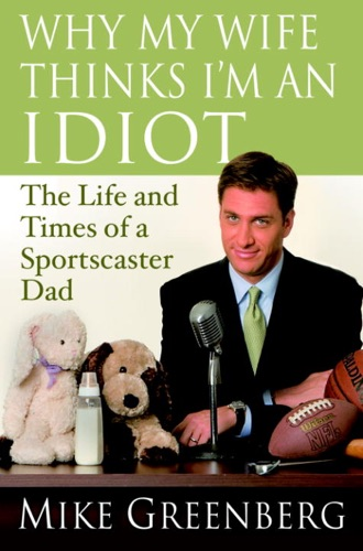Mike Greenberg - Why My Wife Thinks I'm an Idiot