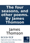 The Four Seasons And Other Poems By James Thomson