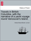Travels In British Columbia With The Narrative Of A Yacht Voyage Round Vancouvers Island