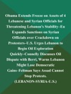 Obama Extends Freeze On Assets Of 4 Lebanese And Syrian Officials For Threatening Lebanons Stability--EU Expands Sanctions On Syrian Officials Over Crackdown On Protesters--US Urges Lebanon To Begin Oil Exploration Quickly--Connelly Discusses Oil Dispute With Berri Warns Lebanon Might Lose Democratic Gains--Feltman Says Assad Cannot Stop Protests LEBANON-SYRIA-US