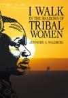 I Walk In The Shadows Of Tribal Women