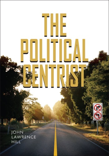 John Lawrence Hill - The Political Centrist