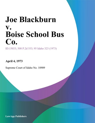 Supreme Court of Idaho No. 10909 - Joe Blackburn v. Boise School Bus Co.