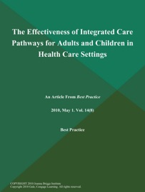 THE EFFECTIVENESS OF INTEGRATED CARE PATHWAYS FOR ADULTS AND CHILDREN IN HEALTH CARE SETTINGS
