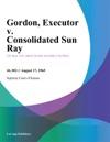 Gordon Executor V Consolidated Sun Ray