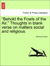 Behold The Fowls Of The Air Thoughts In Blank Verse On Matters Social And Religious