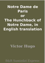 NOTRE DAME DE PARIS OR THE HUNCHBACK OF NOTRE DAME, IN ENGLISH TRANSLATION