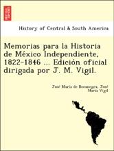 Memorias Para La Historia De México Independiente, 1822-1846 ... Edición Oficial Dirigada Por J. M. Vigil.