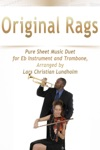 Original Rags Pure Sheet Music Duet For Eb Instrument And Trombone Arranged By Lars Christian Lundholm