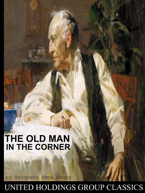 The Old Man In The Corner By Baroness Emma Orczy On Apple Books