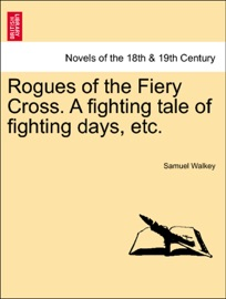 ROGUES OF THE FIERY CROSS. A FIGHTING TALE OF FIGHTING DAYS, ETC.