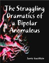 The Struggling Dramatics Of A Bipolar Anomalous