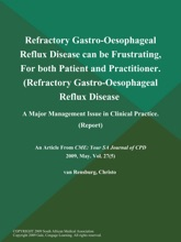 Refractory Gastro-Oesophageal Reflux Disease can be Frustrating, For both Patient and Practitioner (Refractory Gastro-Oesophageal Reflux Disease: A Major Management Issue in Clinical Practice (Report)