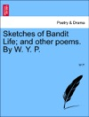 Sketches Of Bandit Life And Other Poems By W Y P