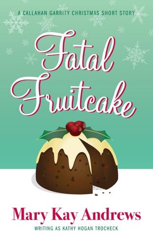 Mary Kay Andrews - Fatal Fruitcake (A Callahan Garrity Short Story)