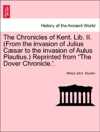 The Chronicles Of Kent Lib II From The Invasion Of Julius Csar To The Invasion Of Aulus Plautius Reprinted From The Dover Chronicle