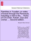 Rambles In Yucatan Or Notes Of Travel Through The Peninsula Including A Visit To The  Ruins Of Chi-Chen Kabah Zayi And Uxmal  Second Edition