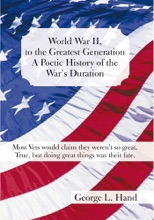 World War Ii, to the Greatest Generation/A Poetic History of the War's Duration