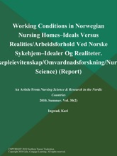 Working Conditions in Norwegian Nursing Homes--Ideals Versus Realities/Arbeidsforhold Ved Norske Sykehjem--Idealer Og Realiteter (Sykepleievitenskap/Omvardnadsforskning/Nursing Science) (Report)