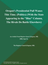 Oregon's Presidential Pull Wanes This Time (Politics) (With The State Appearing In The