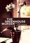 The Greenhouse Murder