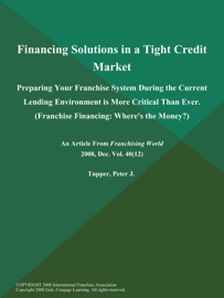FINANCING SOLUTIONS IN A TIGHT CREDIT MARKET: PREPARING YOUR FRANCHISE SYSTEM DURING THE CURRENT LENDING ENVIRONMENT IS MORE CRITICAL THAN EVER (FRANCHISE FINANCING: WHERES THE MONEY?)