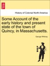 Some Account Of The Early History And Present State Of The Town Of Quincy In Massachusetts