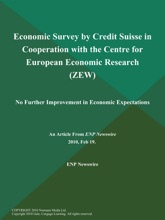 Economic Survey by Credit Suisse in Cooperation with the Centre for European Economic Research (ZEW); No Further Improvement in Economic Expectations