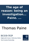 The Age Of Reason Being An Investigation Of True And Fabulous Theology By Thomas Paine
