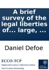 A Brief Survey Of The Legal Liberties Of The Dissenters And How Far The Bill Now Depending Consists With Preserving The Toleration Inviolably Wherein The Present Bill Is Published And Also The Toleration Act At Large