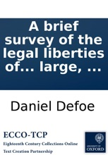 A brief survey of the legal liberties of the dissenters: and how far the bill now depending consists with preserving the toleration inviolably: wherein the present bill is published; and also the Toleration Act at large, ...