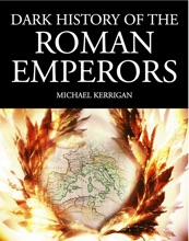 Dark History of the Roman Emperors