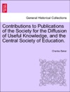 Contributions To Publications Of The Society For The Diffusion Of Useful Knowledge And The Central Society Of Education