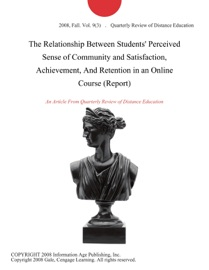 The Relationship Between Students Perceived Sense Of Community And Satisfaction Achievement And Retention In An Online Course Report