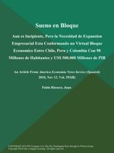 Sueno en Bloque: Aun es Incipiente, Pero la Necesidad de Expansion Empresarial Esta Conformando un Virtual Bloque Economico Entre Chile, Peru y Colombia Con 90 Millones de Habitantes y US$ 500.000 Millones de PIB
