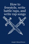 How To Freestyle Write Battle Raps And Write Rap Songs