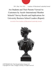 Are Students and Their Parents Viewed As Customers by Aacsb--International Member Schools? Survey Results and Implications for University Business School Leaders (Report)