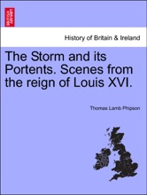 The Storm And Its Portents. Scenes From The Reign Of Louis XVI.