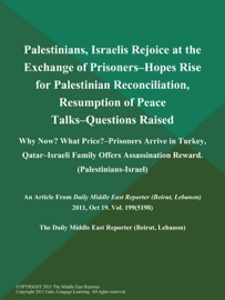 PALESTINIANS, ISRAELIS REJOICE AT THE EXCHANGE OF PRISONERS--HOPES RISE FOR PALESTINIAN RECONCILIATION, RESUMPTION OF PEACE TALKS--QUESTIONS RAISED: WHY NOW? WHAT PRICE?--PRISONERS ARRIVE IN TURKEY, QATAR--ISRAELI FAMILY OFFERS ASSASSINATION REWARD (PALES