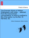 The Dramatic Works Of William Shakspeare With Notes  Selected From The Most Eminent Commentators To Which Is Prefixed A Life Of The Author By The Rev W Harness Etc Vol VI