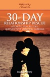 30-Day Relationship Rescue - A Plan To Heal Restore And Save Your Christian Marriage Marriage Miracle Series