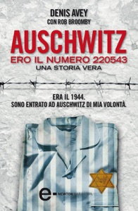 Auschwitz. Ero il numero 220543 da Denis Avey