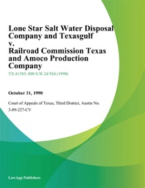 LONE STAR SALT WATER DISPOSAL COMPANY AND TEXASGULF V. RAILROAD COMMISSION TEXAS AND AMOCO PRODUCTION COMPANY