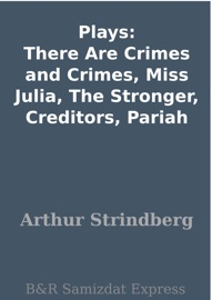 PLAYS: THERE ARE CRIMES AND CRIMES, MISS JULIA, THE STRONGER, CREDITORS, PARIAH
