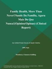 Download and Read Online Family Health, More Than Never!/Saude Da Familia, Agora Mais Do que Nunca!(Opinion/Opinao) (Clinical Report)