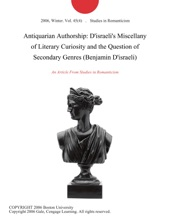 Antiquarian Authorship: D'israeli's Miscellany Of Literary Curiosity And The Question Of Secondary Genres (Benjamin D'israeli)