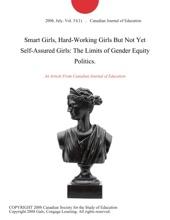 Smart Girls, Hard-Working Girls But Not Yet Self-Assured Girls: The Limits of Gender Equity Politics.