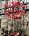 Urban Exploration  The Curse Of Chillingham Castle